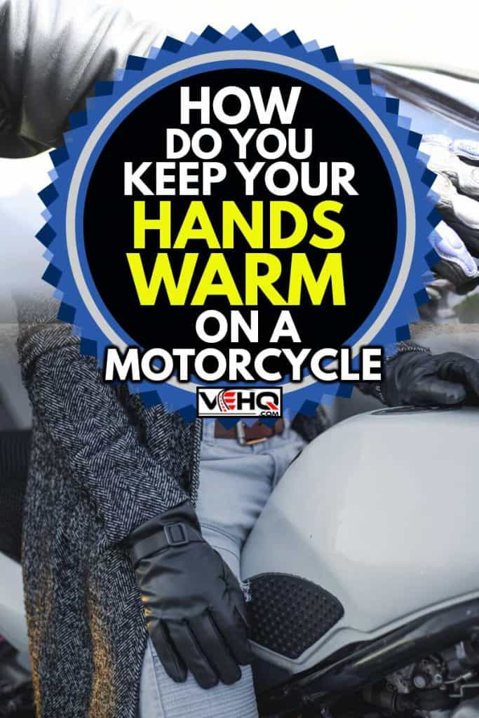 Young attractive man with sunglasses, gloves and coat sitting on customized naked motorcycle, How Do You Keep Your Hands Warm On A Motorcycle?
