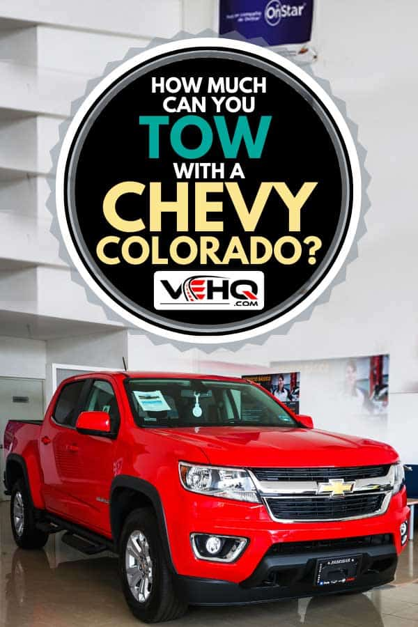 Brand new pickup truck Chevrolet Colorado, How Much Can You Tow with a Chevy Colorado?