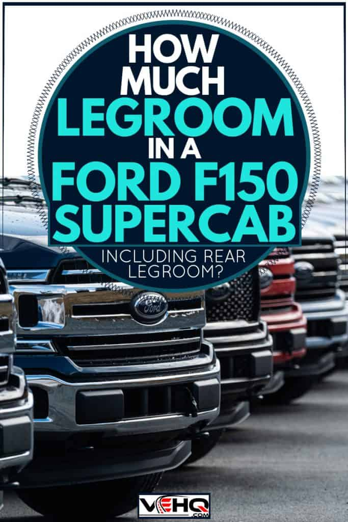 Ford F-150 SuperCab lined up ready for sale, How Much Legroom In A Ford F150 SuperCab (Inc. Rear Legroom)?