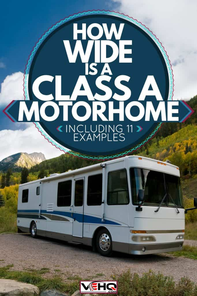 A class a motorhome parked on a dirt surfaced parking lot with a panoramic view of mountains, How Wide Is A Class A Motorhome [Including 11 Examples]