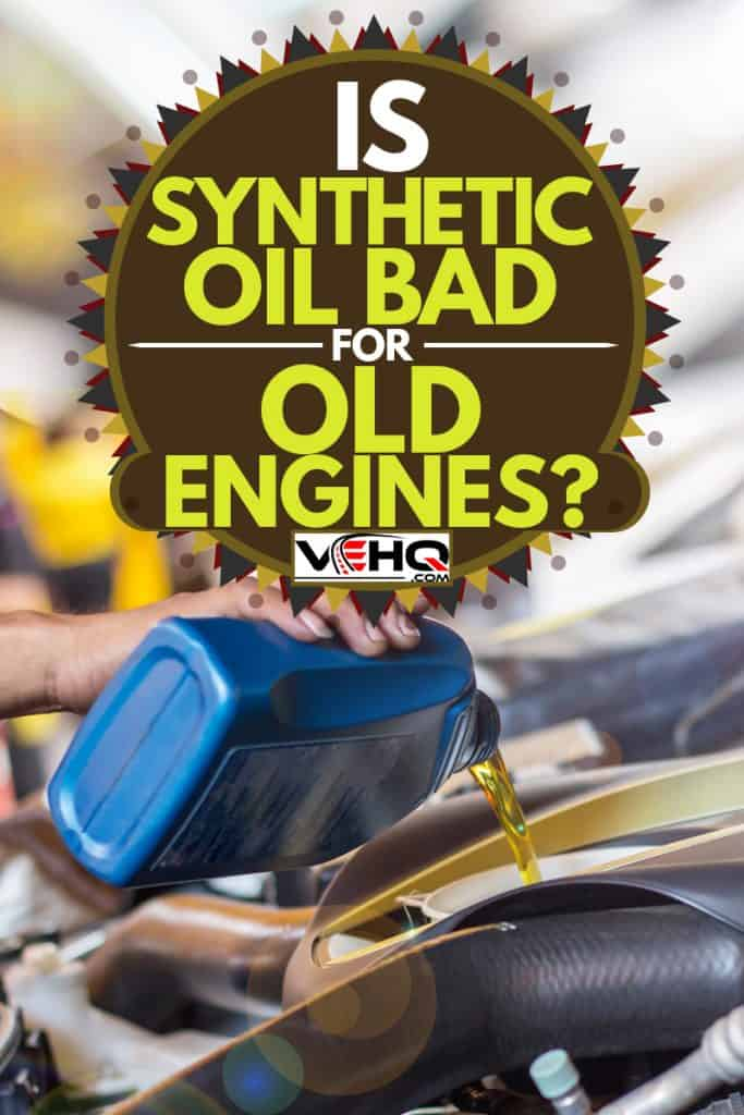 A mechanic pouring synthetic oil into an old engine, Is Synthetic Oil Bad For Old Engines?