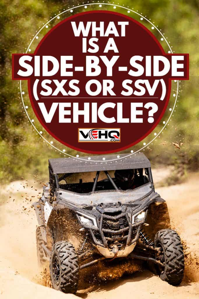 An SSV vehicle moving on a dirt track, What Is A Side-By-Side (SXS Or SSV) Vehicle?