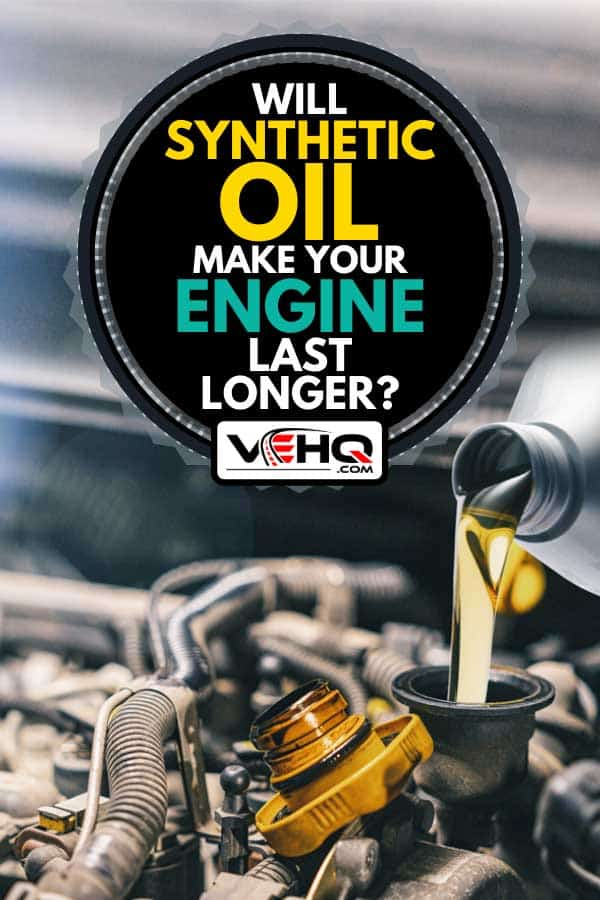 Motor oil poured to car engine, Will Synthetic Oil Make Your Engine Last Longer?