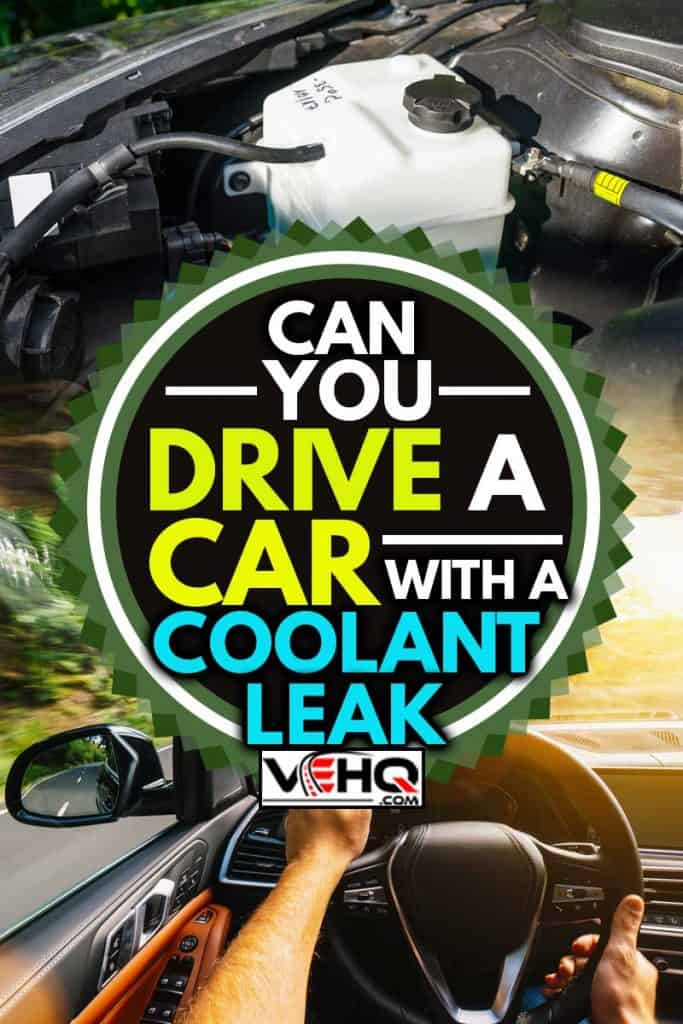 A collage of a man driving a car and a car's collant, Can You Drive A Car With A Coolant Leak?