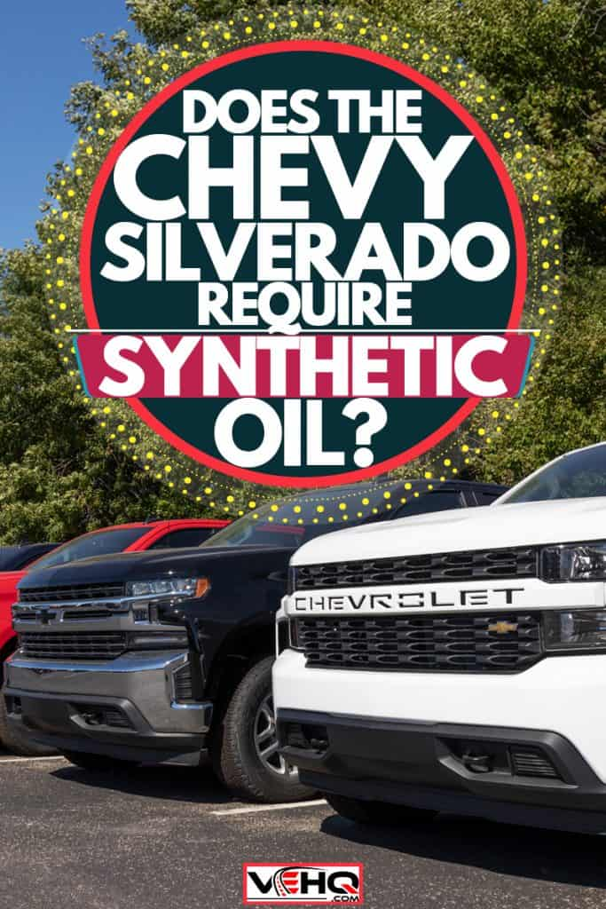 Crew cab Chevrolet Silverado's lined up at a dealership, Does the Chevy Silverado Require Synthetic Oil?