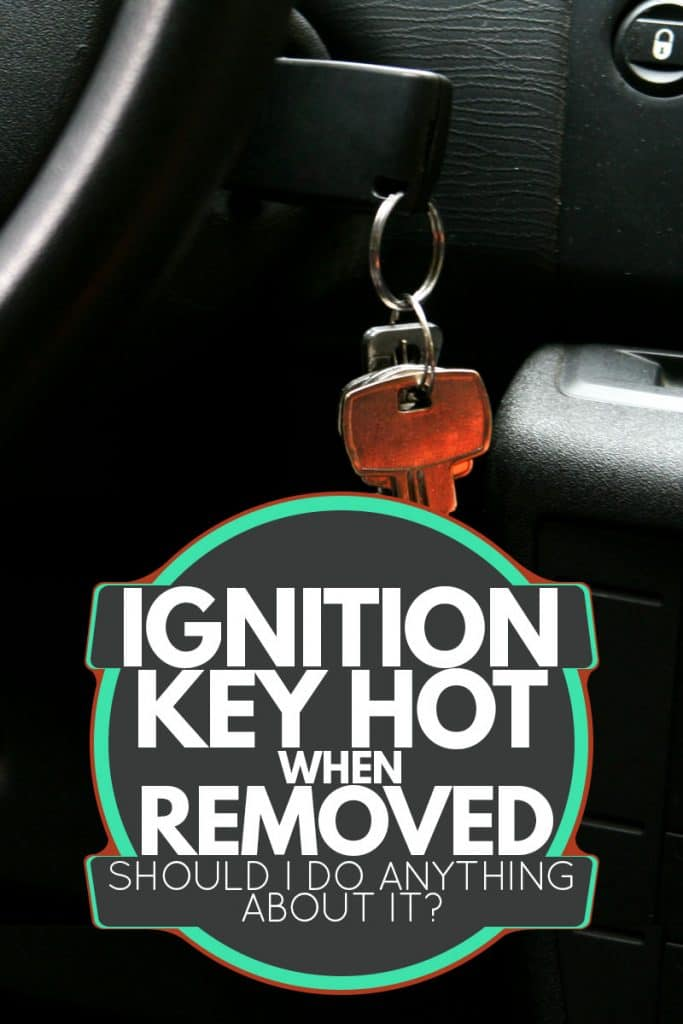 A key inserted into the keyhole of a car, Ignition Key Hot When Removed - Should I Do Anything About It?