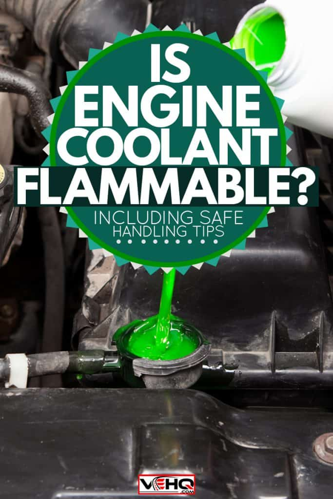 A mechanic pouring engine coolant into the engine, Is Engine Coolant Flammable? [Inc. Safe Handling Tips]