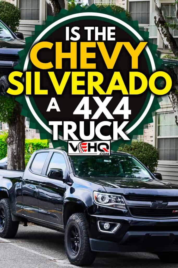 A black Chevrolet Silverado Z71 parked in a road in Madison Park, Seattle, USA , Is the Chevy Silverado a 4x4 Truck?