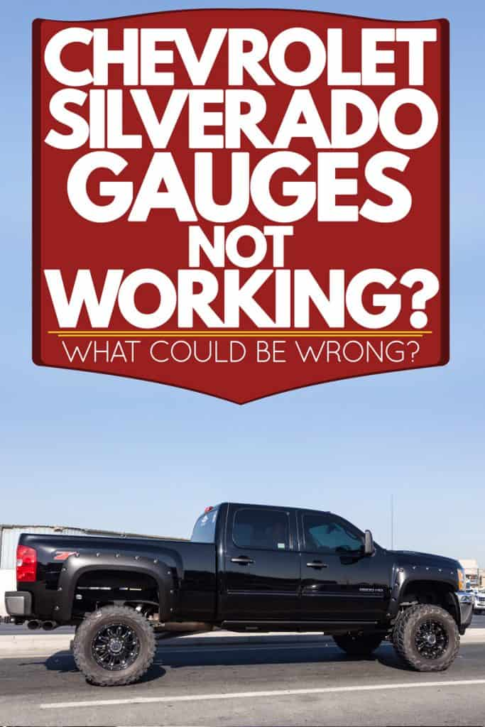 A huge Chevy Silverado uplifted with huge tires cruising down the road, Chevrolet Silverado Gauges Not Working - What Could Be Wrong?