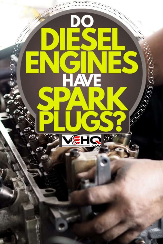 A mechanic repairing an engine, Do Diesel Engines Have Spark Plugs?