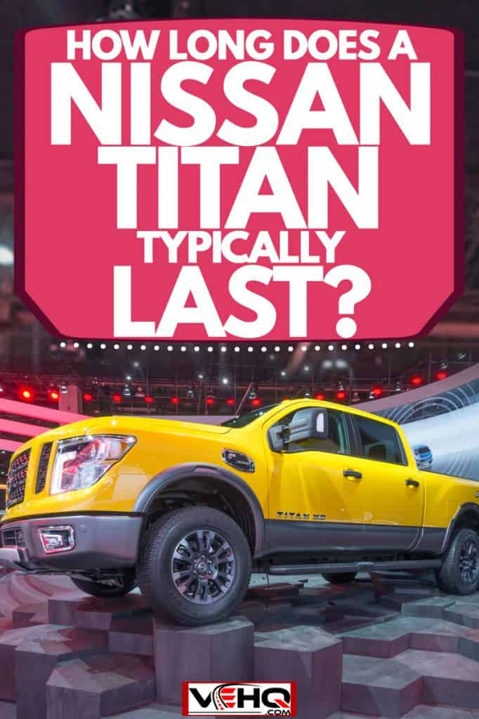 A huge yellow Nissan Titan on a cool man made octagon, How Long Does a Nissan Titan Typically Last?