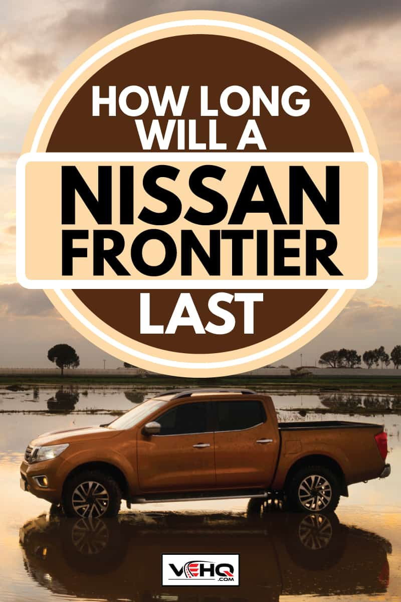 metallic bronze copper nissan frontier crossing a pond, how long will a nissan frontier last