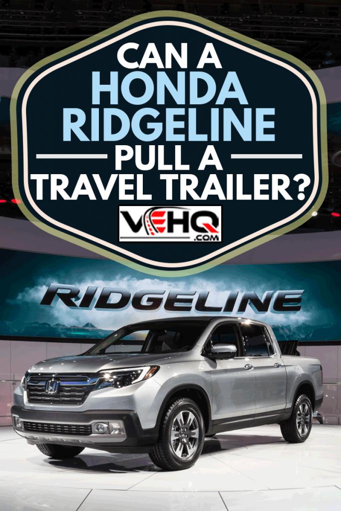 Honda Ridgeline truck at the North American International Auto Show, Can A Honda Ridgeline Pull A Travel Trailer?