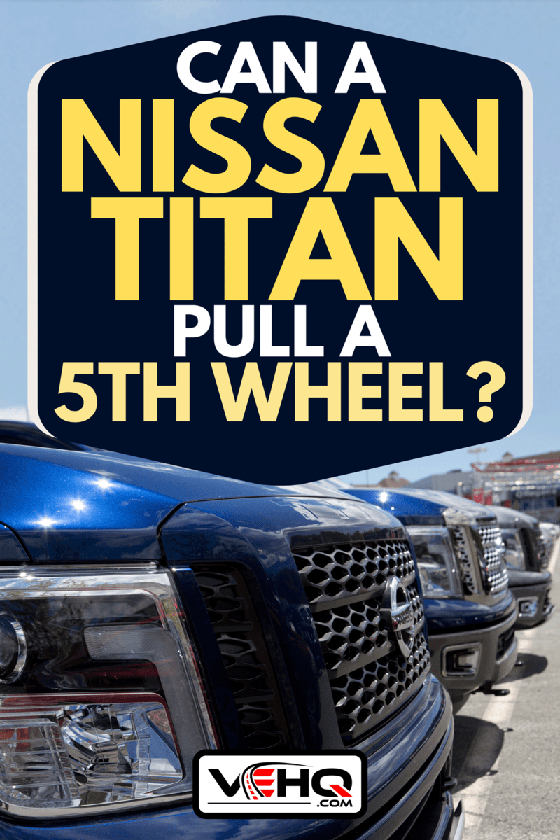 Close view of the front of a brand new Nissan Titan, Can a Nissan Titan Pull a 5th Wheel?