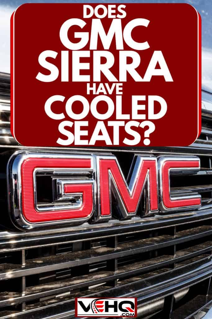 An up close photo of a GMC Sierra 1500 HD at a parking lot, Does GMC Sierra Have Cooled Seats?