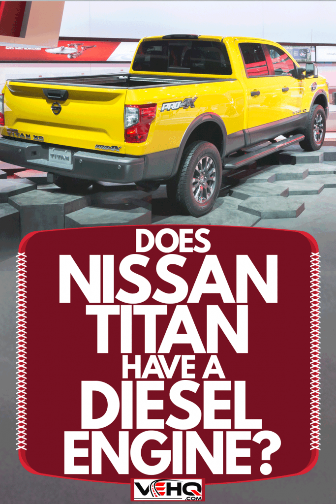 A huge yellow Nissan Titan placed on an artificial octagon shaped terrain at a car show, Does Nissan Titan Have A Diesel Engine?