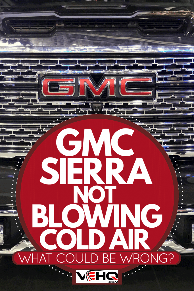 A huge grill of a GMC Sierra truck, GMC Sierra Not Blowing Cold Air - What Could Be Wrong?
