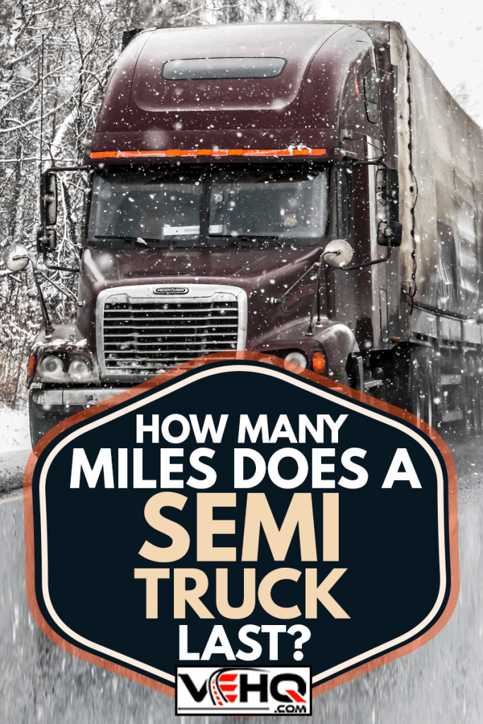 Semi-trailer truck Freightliner Century Class drives at the interurban freeway during a heavy snowfall, How Many Miles Does A Semi Truck Last?