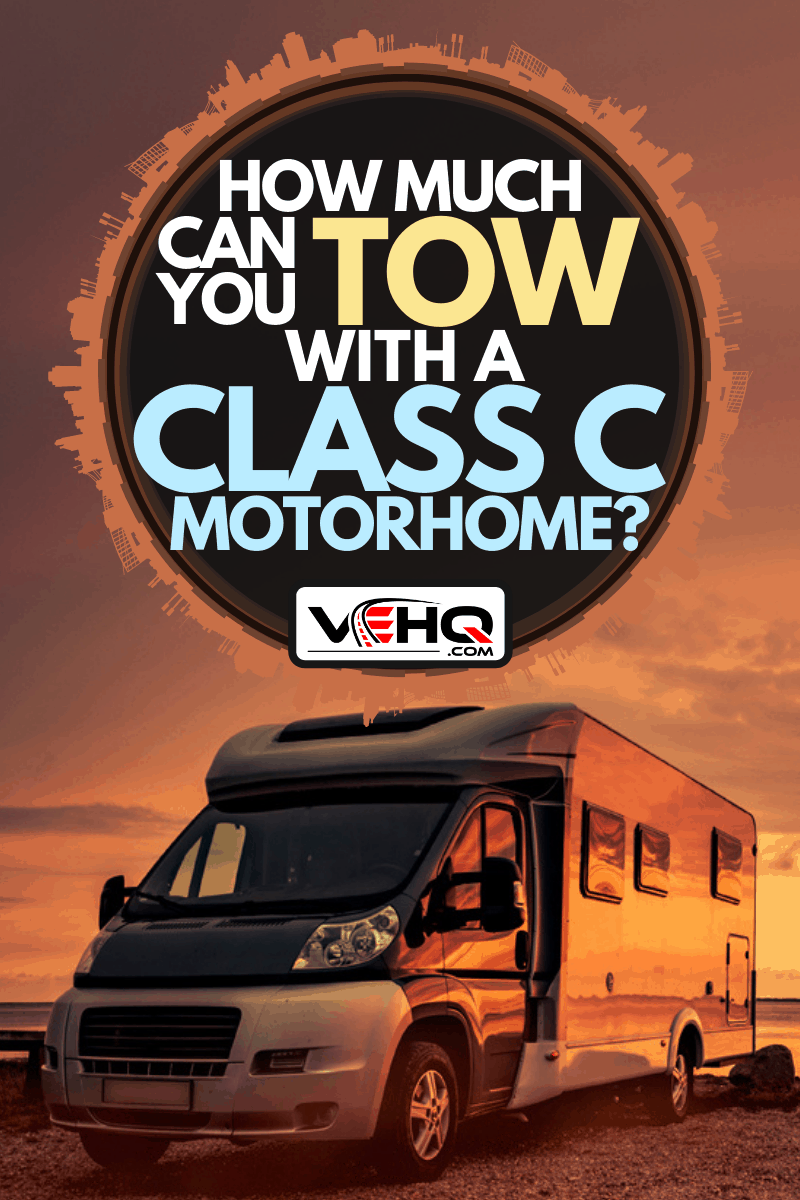A mobile home on the beach at sunset, How Much Can You Tow With a Class C Motorhome?