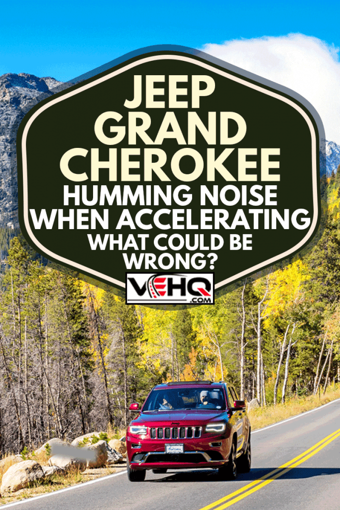 People drive in a Jeep Grand Cherokee in Rocky Mountain National Park Colorado USA on a sunny autumn day, Jeep Grand Cherokee Humming Noise When Accelerating - What Could Be Wrong?
