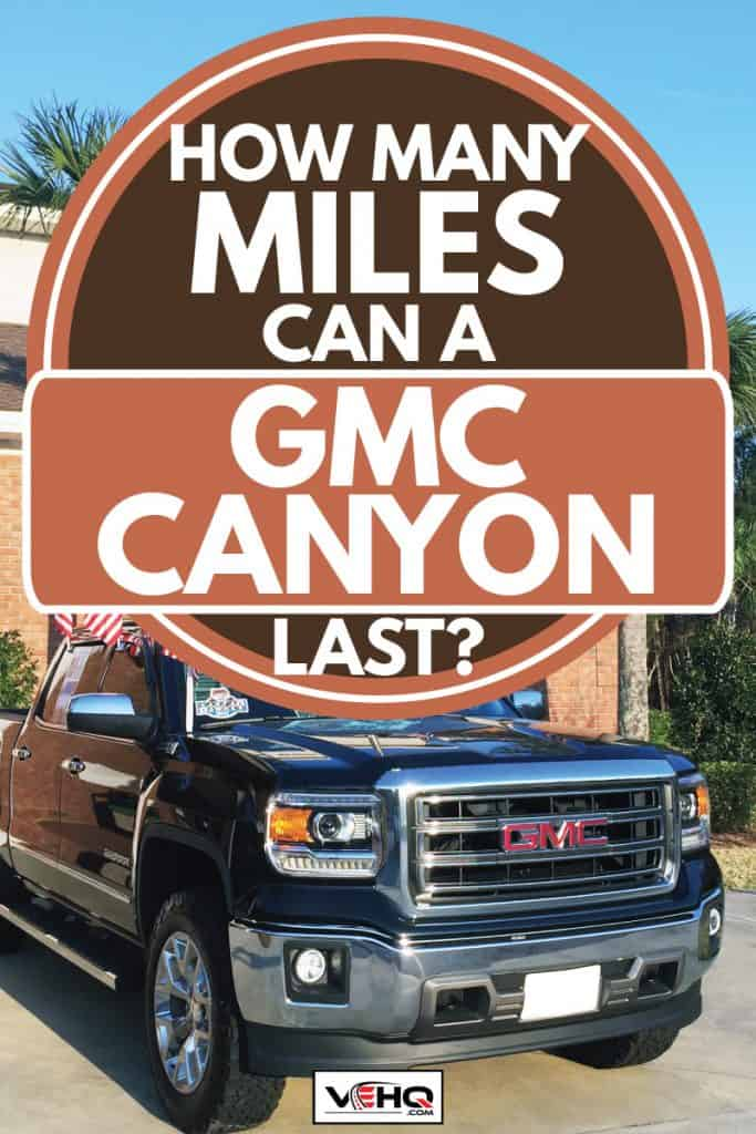 New GMC pickup truck with an American flag, How Many Miles Can A GMC Canyon Last?