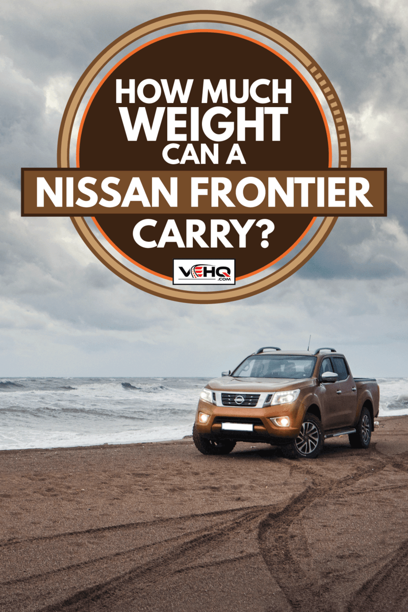 Nissan NP300 Navara stopped on the beach, How Much Weight Can A Nissan Frontier Carry?