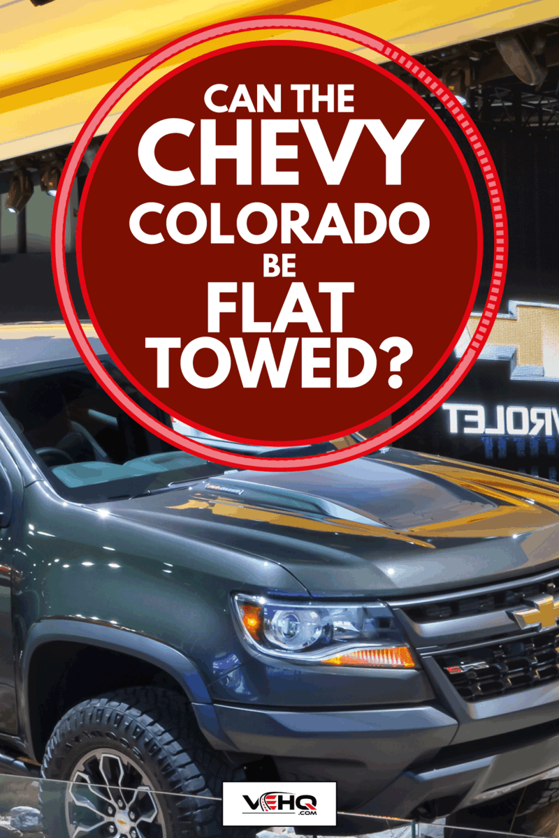 Chevrolet Colorado displayed at a car show, Can The Chevy Colorado Be Flat Towed?