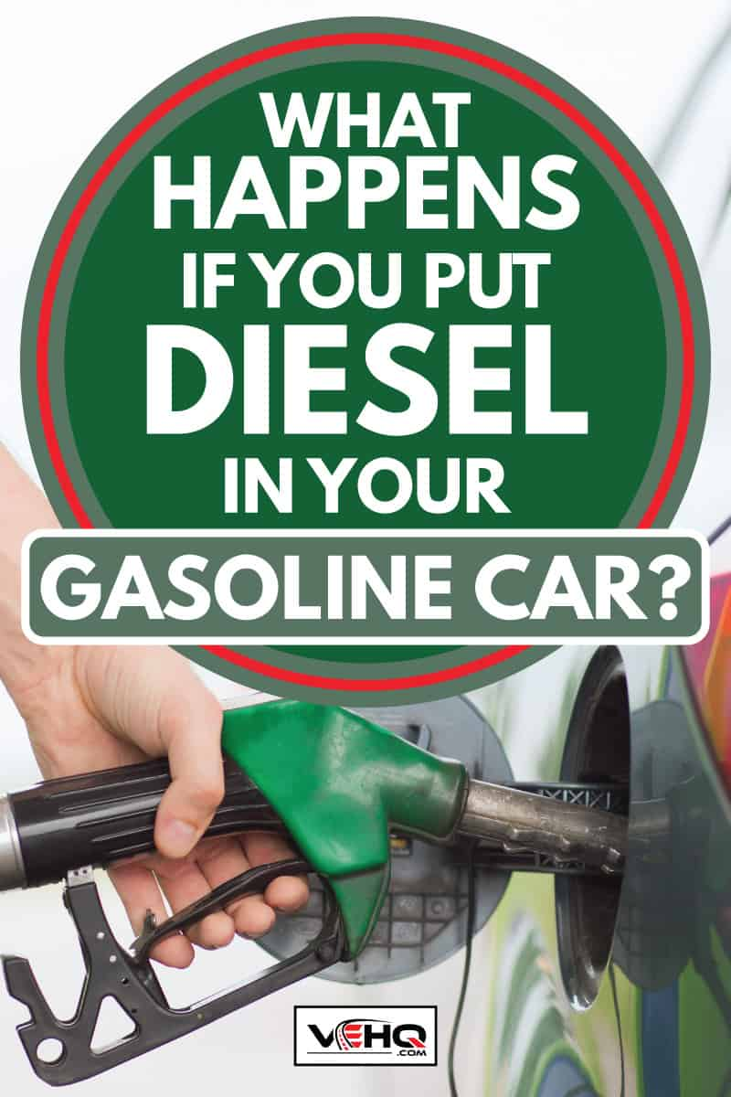 Man filling up car with fuel, What Happens If You Put Diesel In Your Gasoline Car?