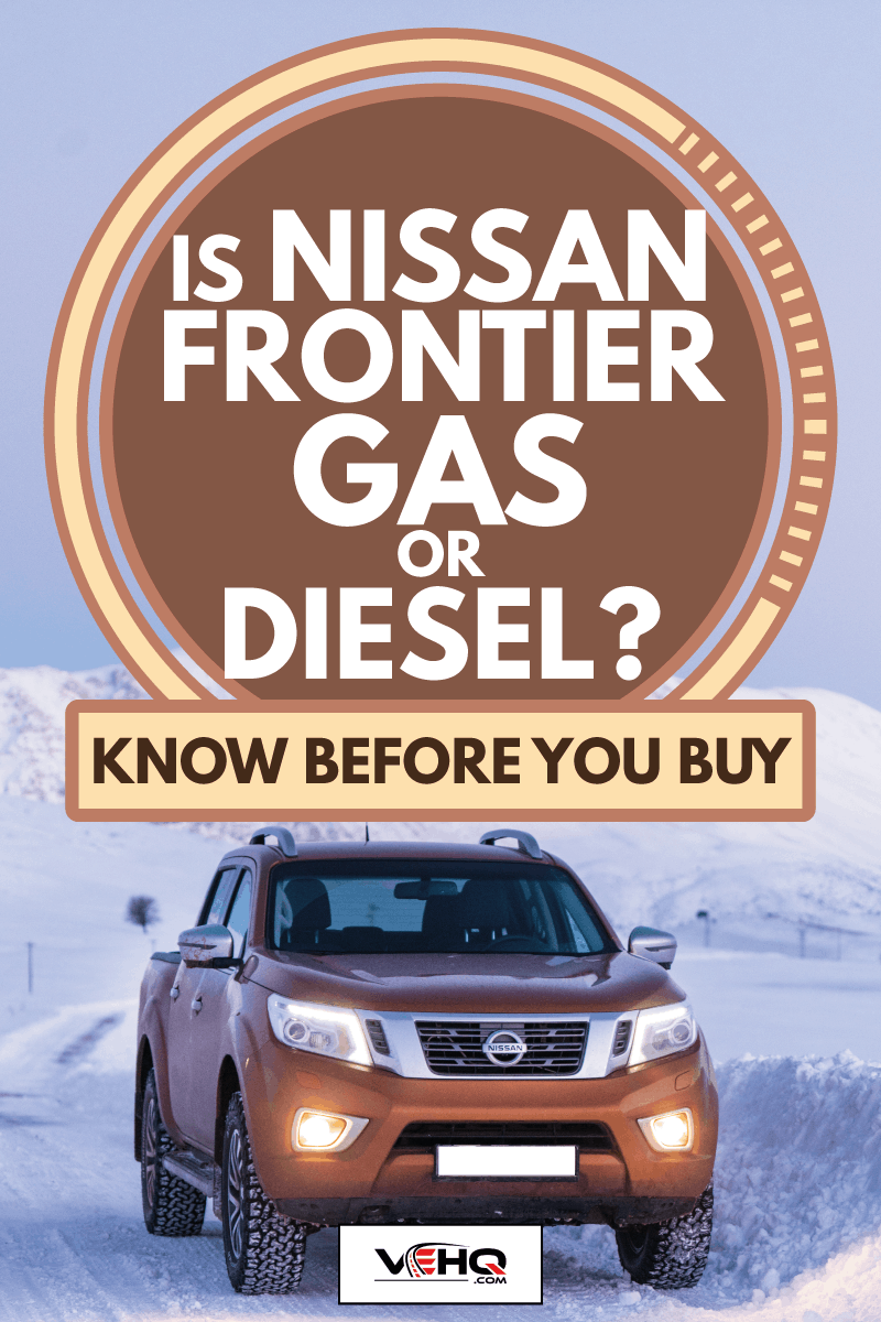 nissan frontier through a snowy road, Is Nissan Frontier Gas Or Diesel Know before you buy