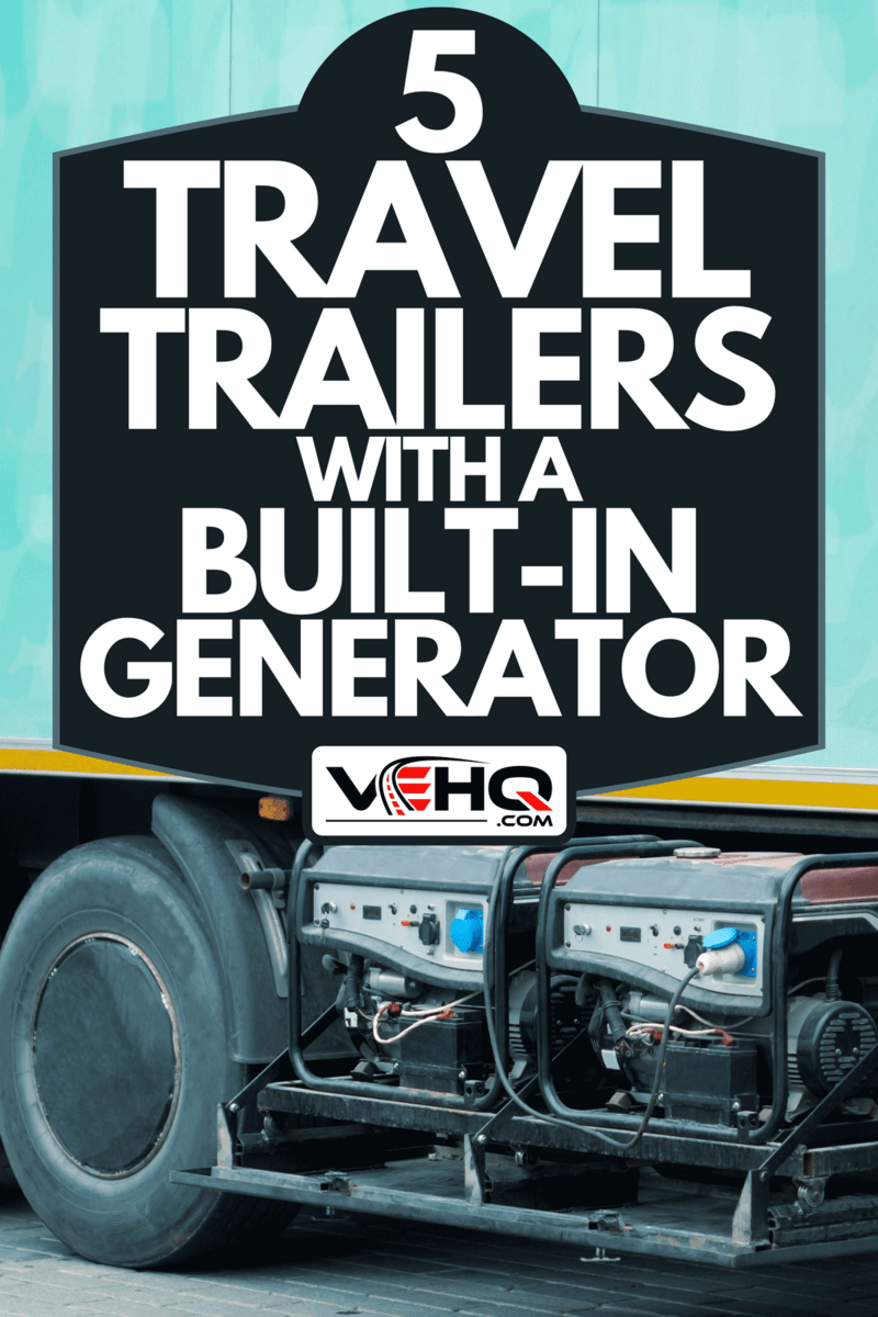 A built-in electric generator in a travel trailer, 5 Travel Trailers With A Built-in Generator