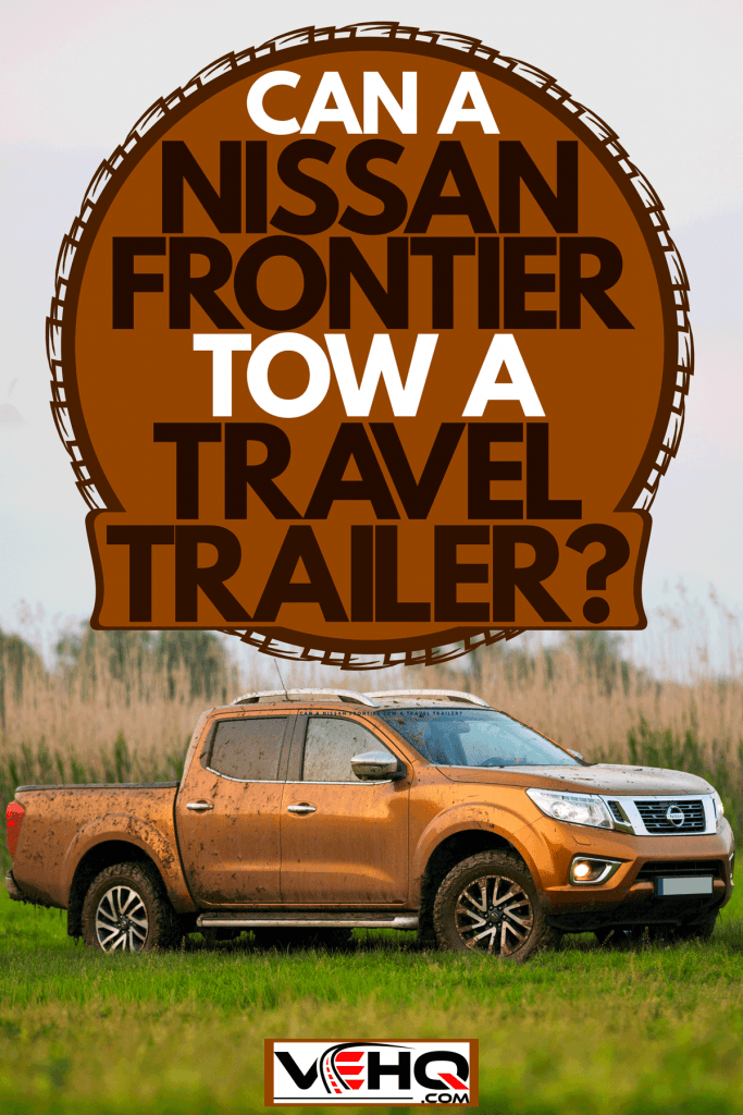 A Nissan Frontier pickup truck trekking on a muddy field, Can A Nissan Frontier Tow A Travel Trailer?