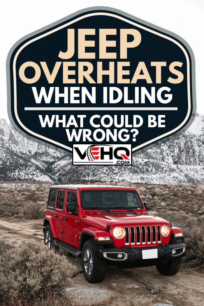 Photo of a Jeep Wrangler Sahara 2019 edition parked on a dirt road at the Alabama Hills close to the city of Lone Pine, Jeep Overheats When Idling - What Could Be Wrong?