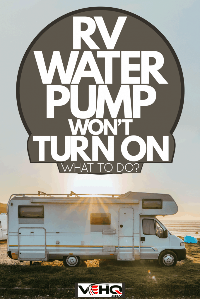 An RV parked on an RV camping ground near the ocean for a panoramic view, RV Water Pump Won't Turn On - What To Do?