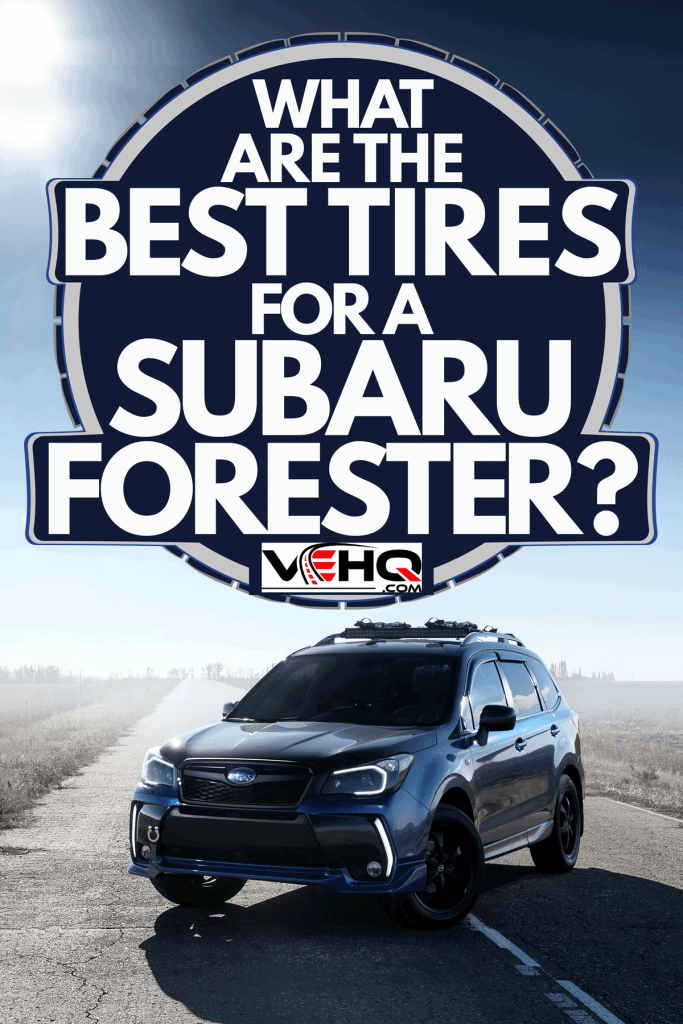 A Subaru Forester photographed on a long stretch of highway, What Are The Best Tires For A Subaru Forester?