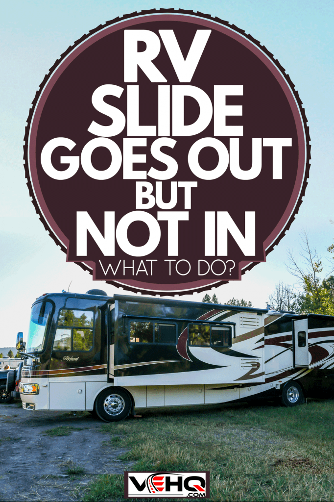 Class A motorhome with all its section slide out, RV Slide Goes Out But Not In - What To Do?