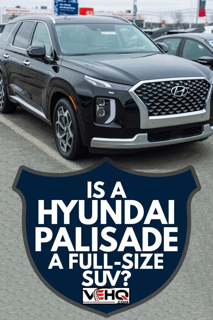 2021 Hyundai Palisade seven passenger sport utility vehicle at a dealership, Is A Hyundai Palisade A Full-Size SUV?