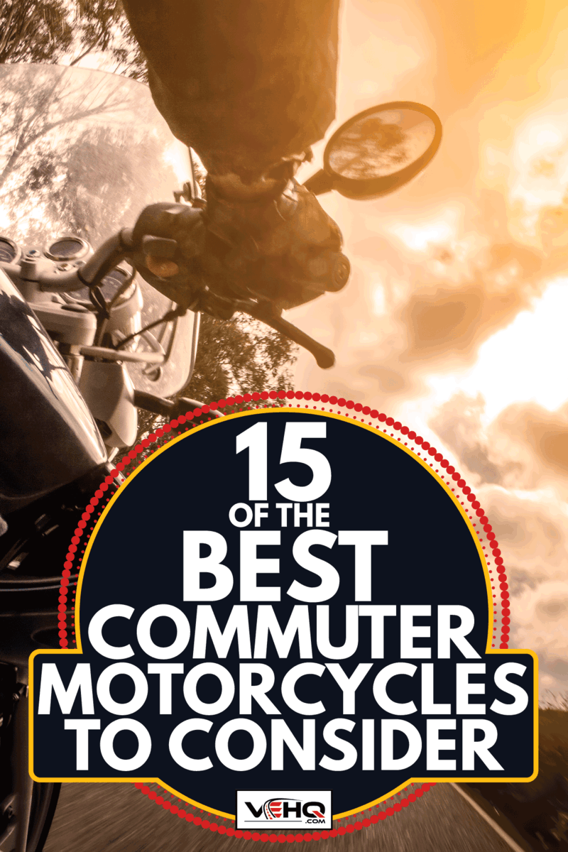 Motorcycle rider view. 15 Of The Best Commuter Motorcycles To Consider