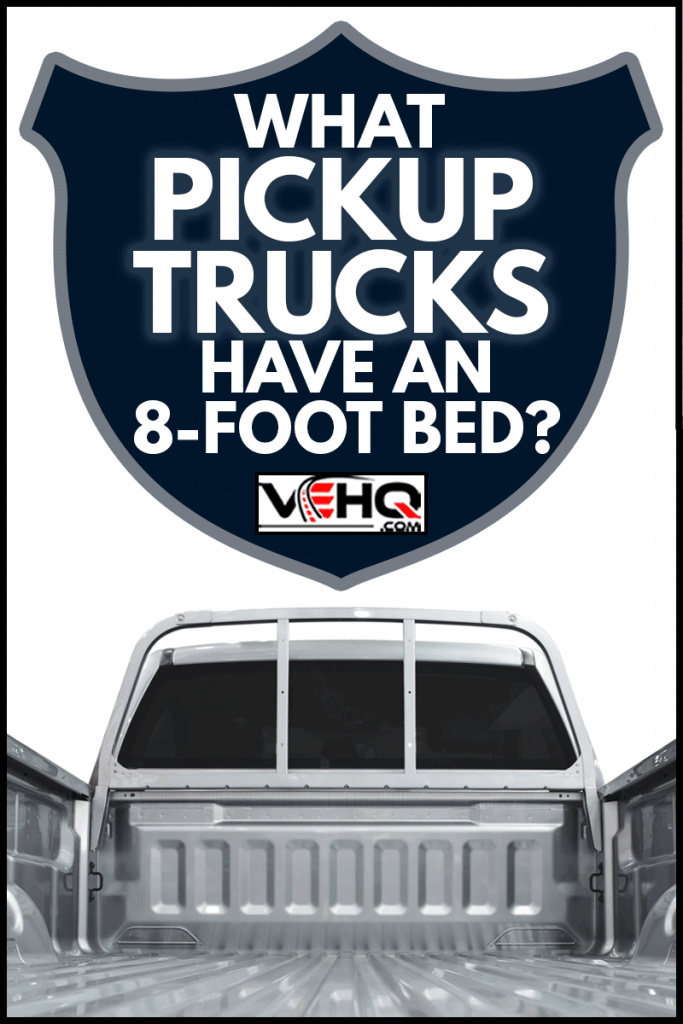 Pick-up truck bed, What Pickup Trucks Have An 8-Foot Bed?