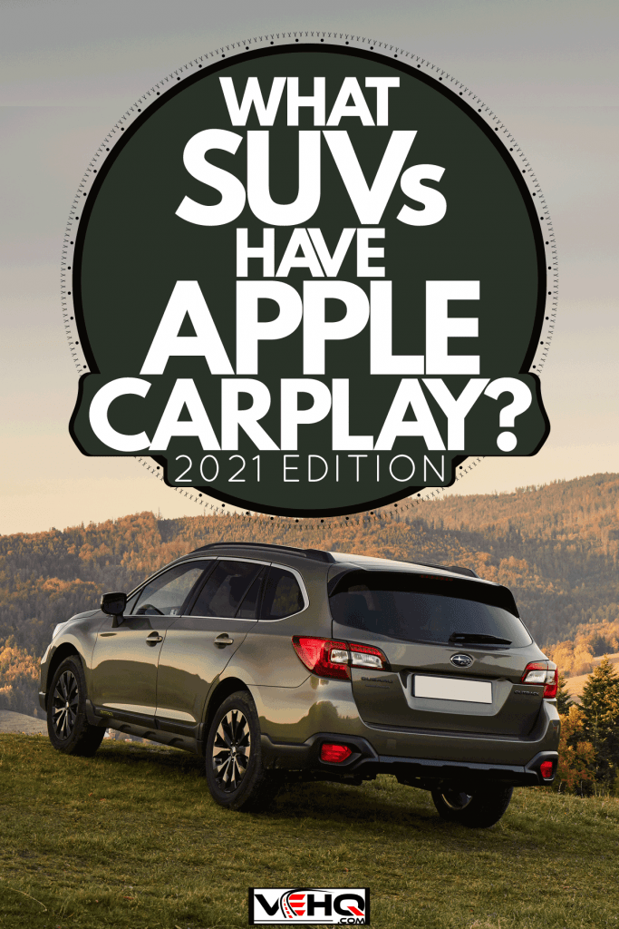 A Subaru Outback trekking the scenic view of the countryside, What SUVs Have Apple Carplay? [2021 Edition]