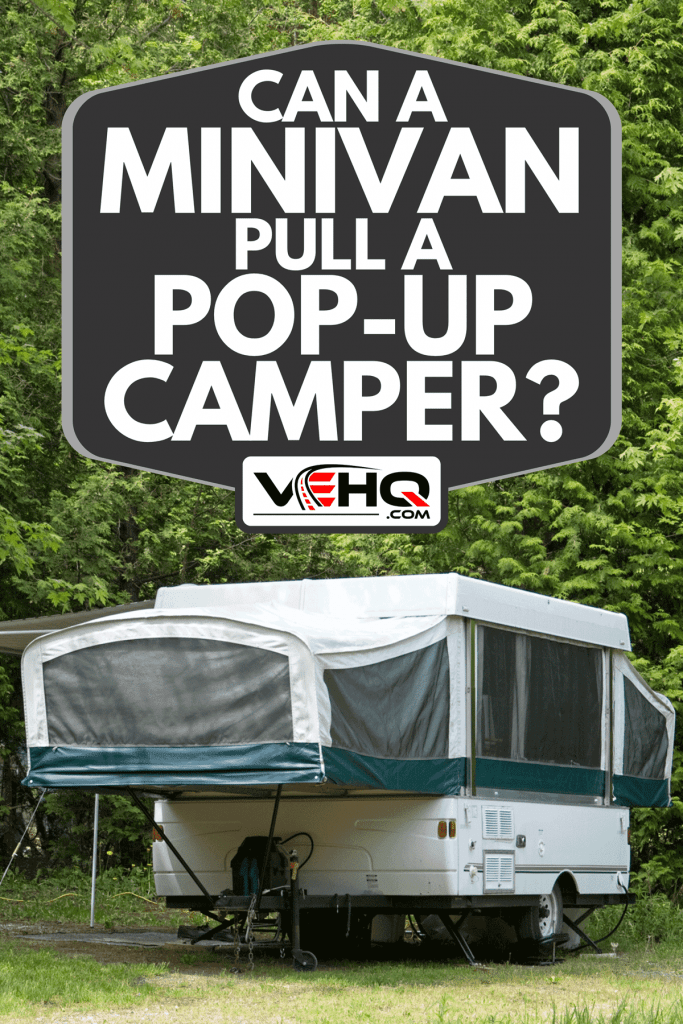 Single pop-up tent trailer in a campground, Can A Minivan Pull A Pop-Up Camper?