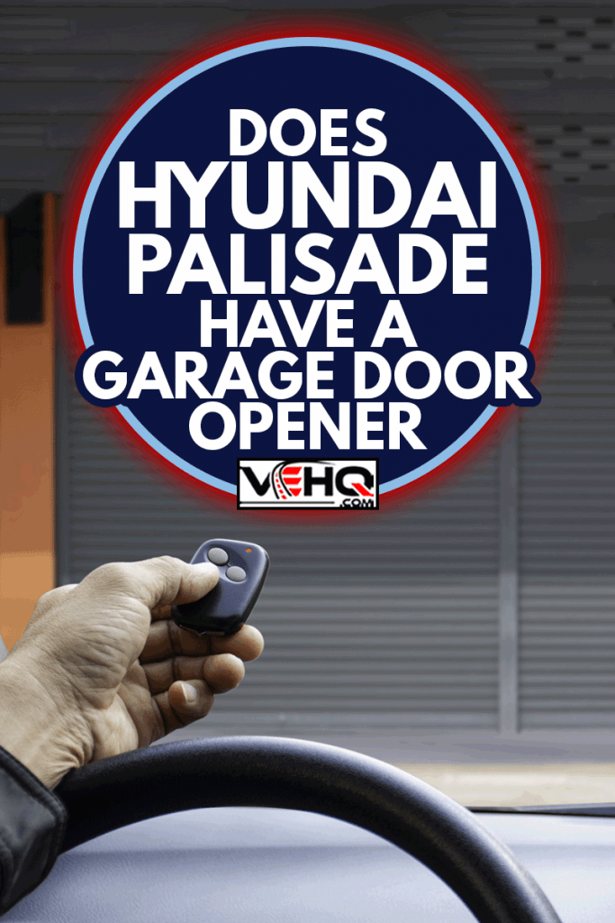 Man in car, hand holding and using remote control to open the automatic shutter roller steel garage, Does Hyundai Palisade Have A Garage Door Opener?