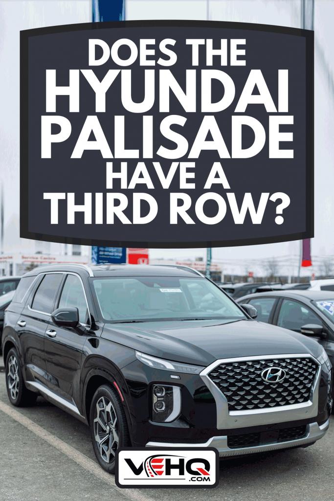 A 2021 Hyundai Palisade seven passenger sport utility vehicle at a car dealership, Does The Hyundai Palisade Have A Third Row?