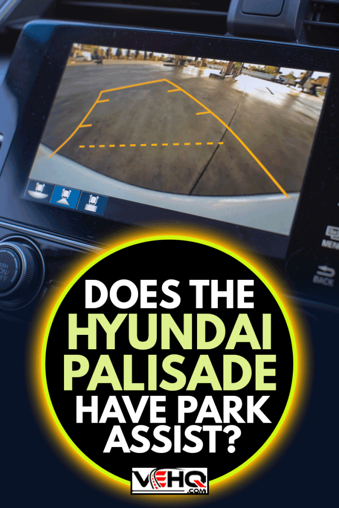 Car rear view system monitor reverse video camera, Does The Hyundai Palisade Have Park Assist?
