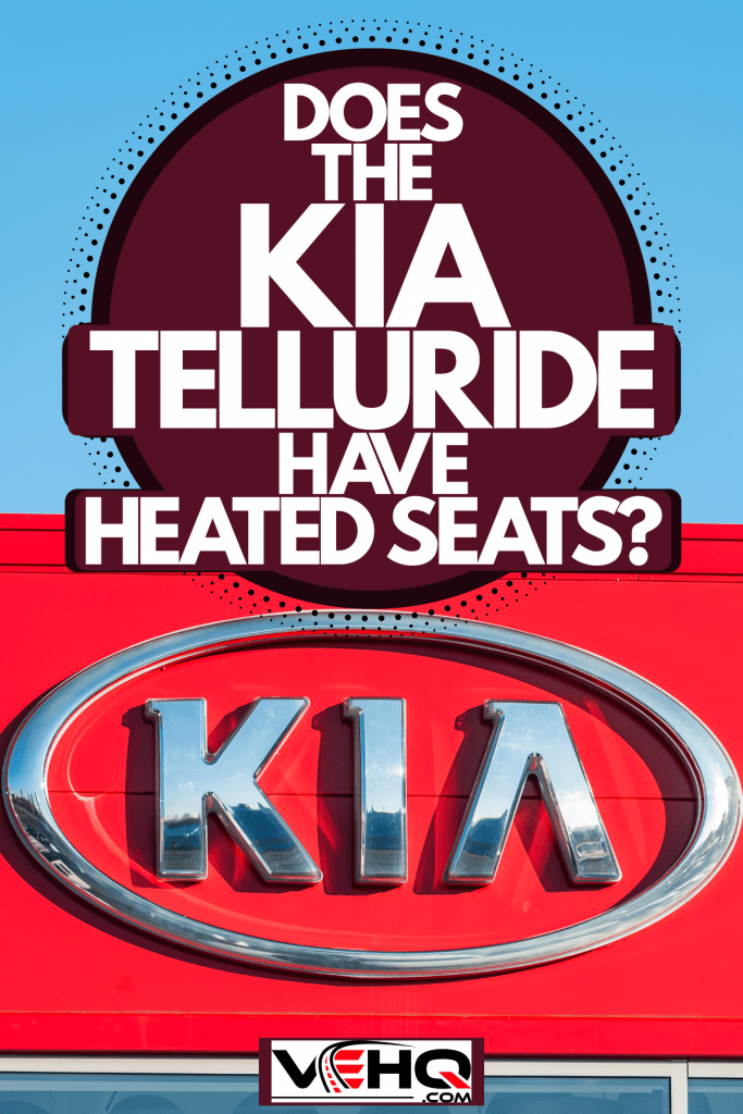 A huge Kia logo outside a Kia dealership, Does The Kia Telluride Have Heated Seats?