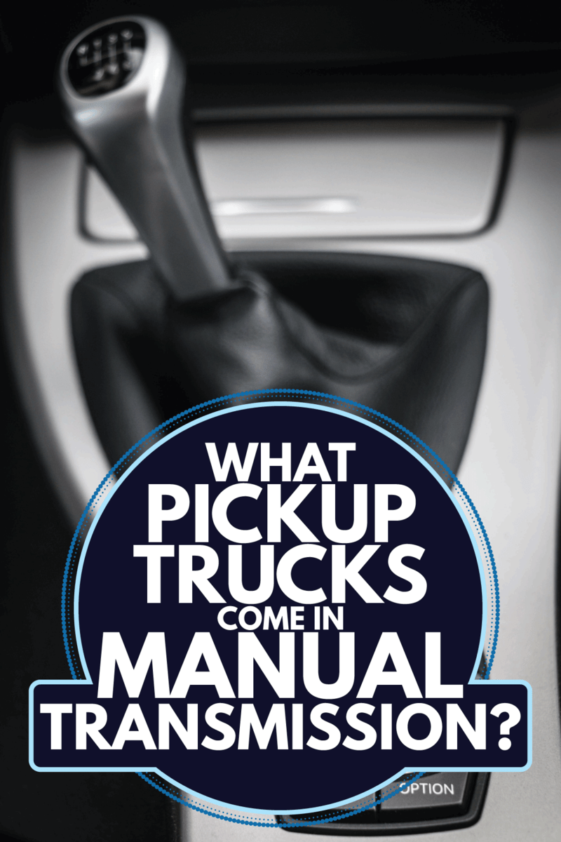 Gear change lever and a control knob. What Pickup Trucks Come In Manual Transmission