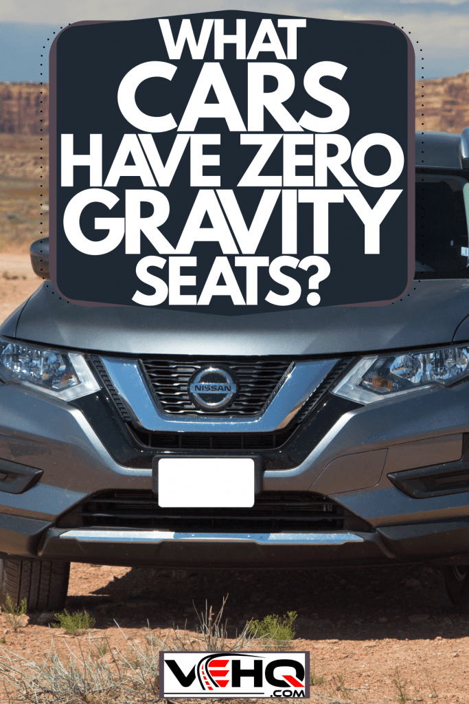 A Nissan Rogue trailing on the outback desert road of Arizona desert, What Cars Have Zero Gravity Seats?