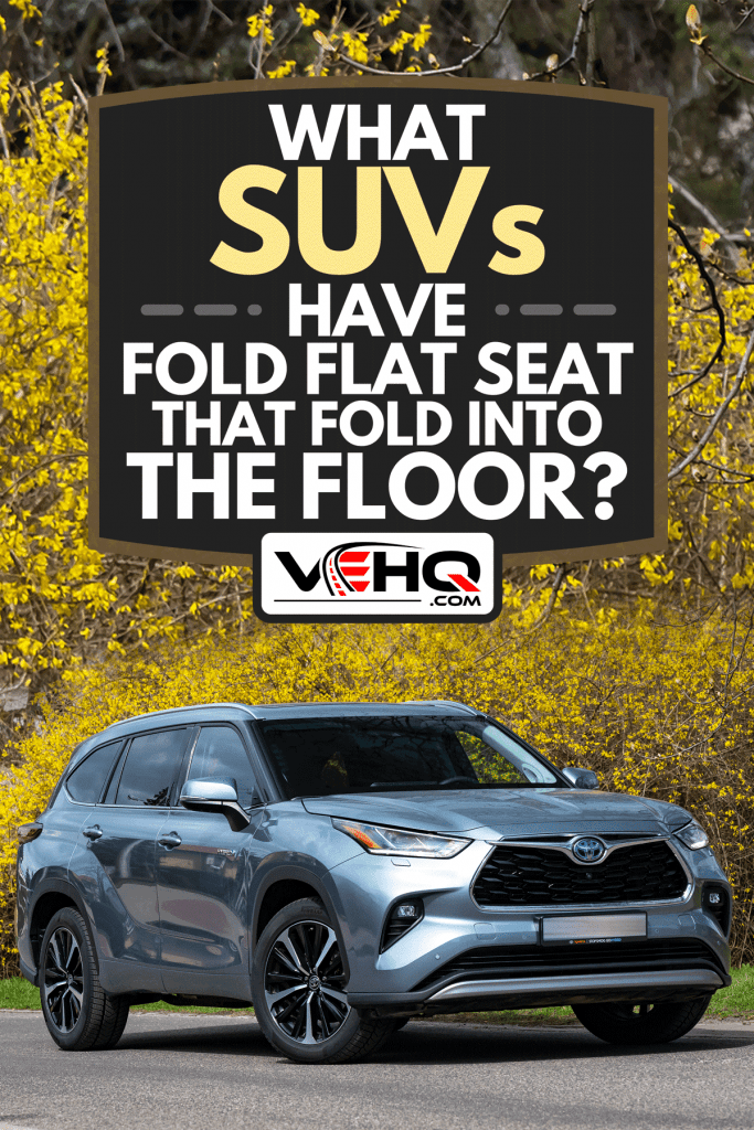 Toyota Highlander on a street in spring scenery, What SUVs Have Fold Flat Seat That Fold Into The Floor?