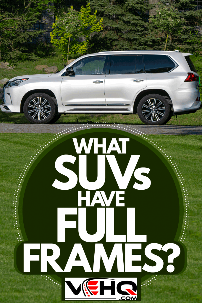 A Lexus LX parked on the side of a road, What SUVs Have Full Frames?