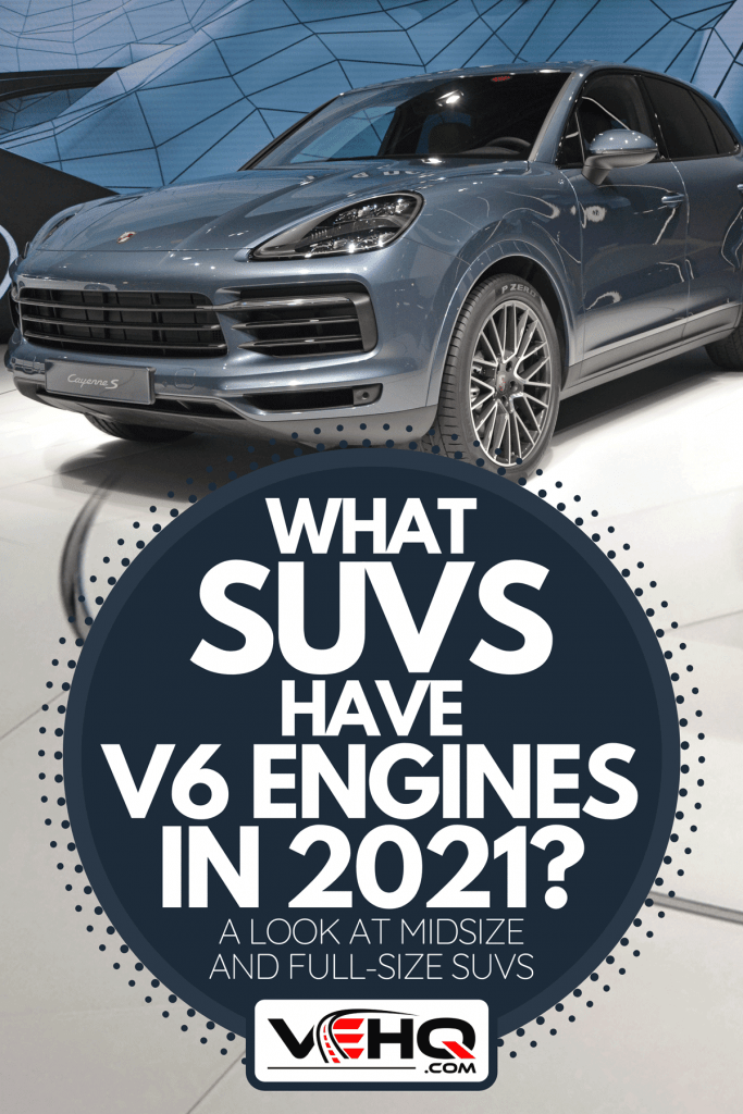 A Porsche Cayenne S on car motor show, What SUVs Have V6 Engines In 2021? [A Look At Midsize And Full-Size SUVs]