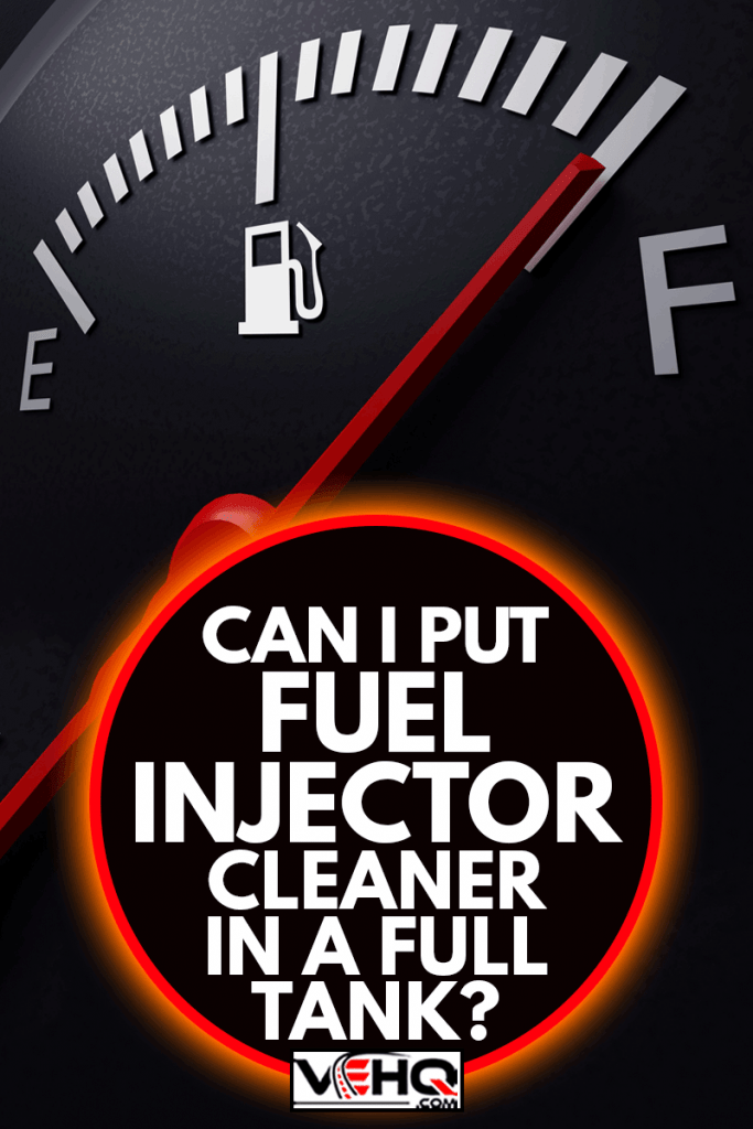 A closeup of a car fuel gauge in full tank, Can I Put Fuel Injector Cleaner In A Full Tank?